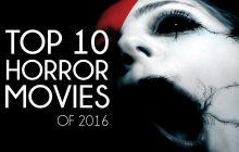 بهترین فیلمهای ترسناک ۲۰۱۶ تا به امروز